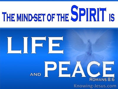 Romans 8:6 The Mindset Of The Spirit Is Life and Peace (blue)