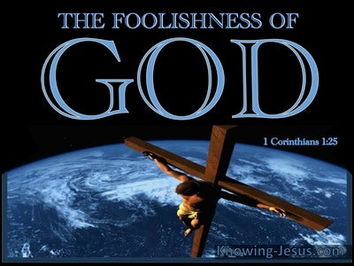 1 Corinthians 1:25 The Foolishness Of God Is Wiser Than Men (black)