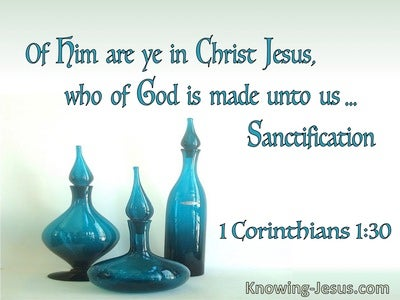 1 Corinthians 1:30 If Him Are Ye In Christ Jesus Who Of God Made Unto Us Sanctification (utmost)07:23
