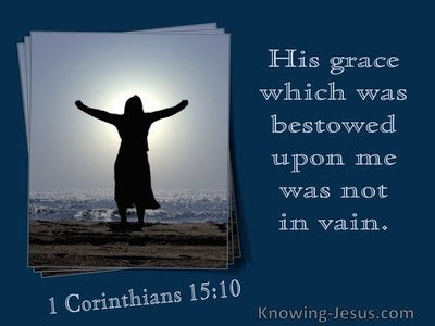 1 Corinthians 15:19 His Grace Bestowed On Me Was Not In Vain (utmost)11:30