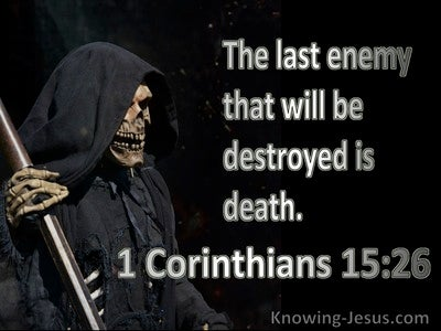 1 Corinthians 15:26 The Last Enemy To Be Destroyed Is Death (white)
