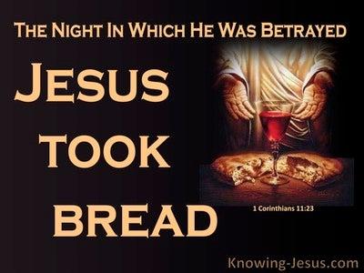 1 Corinthians 11:23 The Night He Was Betrayed Jesus Took Bread (black)