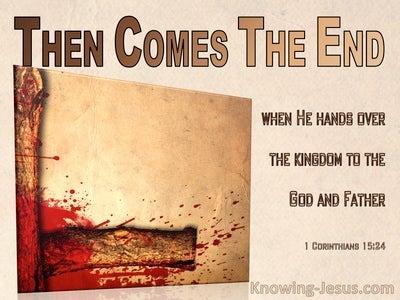 1 Corinthians 15:24 Then Comes The End (brown)