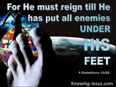 1 Corinthians 15:25 He Must Reign Til He Has Put All Enemies Under His Feet (blue)