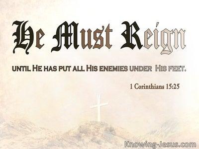 1 Corinthians 15:25 He Must Reign Until All Enemies Are Under His Feet (beige)
