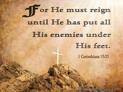 1 Corinthians 15:25 He Must Reign Until All Enemies Are Under His Feet (brown)