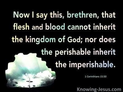 1 Corinthians 15:50 Flesh And Blood Cannot Inherit The Kingdom (black)