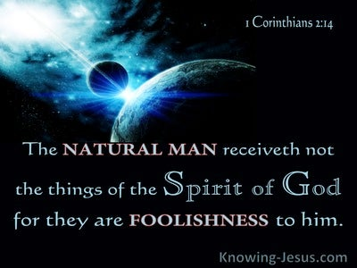 1 Corinthians 2:14 The Natural man Receiveth Not The Things Of The Spirit Of God (utmost)12:17