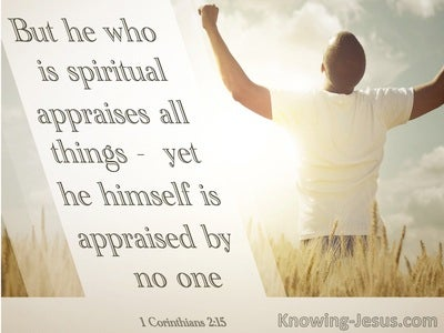 1 Corinthians 2:15 He Who Is Spiritual Appraises All Things (sage)