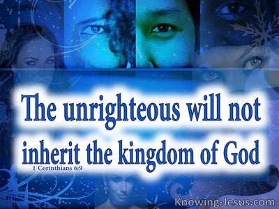 1 Corinthians 6:9 The Unrighteous Will Not Inherit The Kingdom (white)