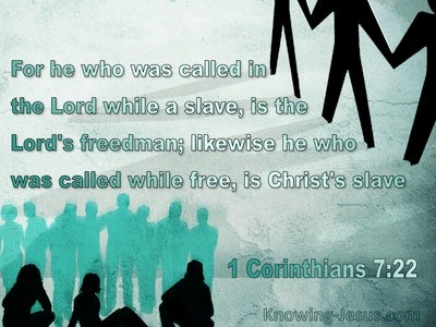1 Corinthians 7:22  A Slave Is The Lord's Freeman (sage)