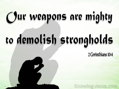 2 Corinthians 10:4 Mighty Weapons To Demolish Strongholds (green)
