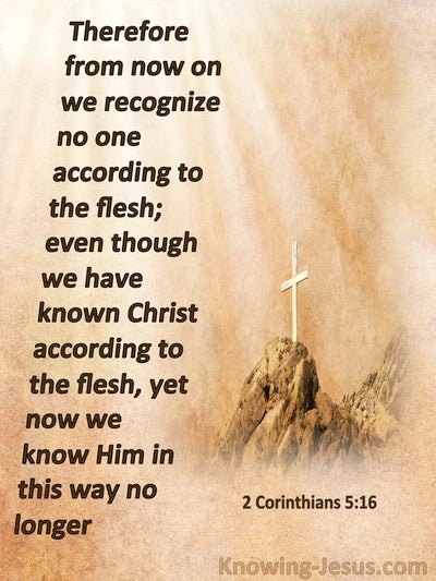 2 Corinthians 5:16 We Recognise No One According To The Flesh (brown)