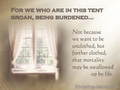 2 Corinthians 5:4 We Who Are In This Tent Groan, Being Burdened (beige)