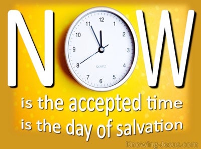 2 Corinthians 6:2 Now Is The Acctepted Time (yellow)