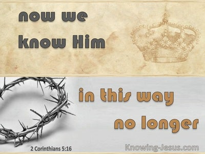 2 Corinthians 5:16 We Recognise No One According To The Flesh (gray)
