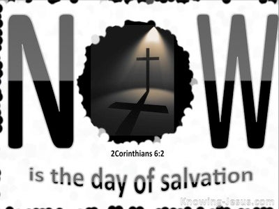 2 Corinthians 6:2 Now Is The Day Of Salvation (white)