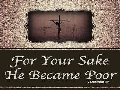 2 Corinthians 8:9 He Became Poor:gray