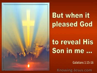 Galatians 1:16 But When It Pleased God To Reveal His Son In Me (utmost)01:17