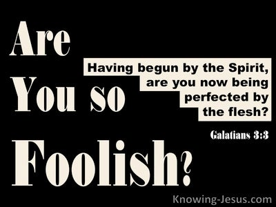 Galatians 3:3 Are You So Foolish (black)
