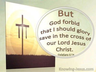 Galatians 6:14 But God Forbid That I Should Glory Save In The Cross of Christ (utmost)12:23