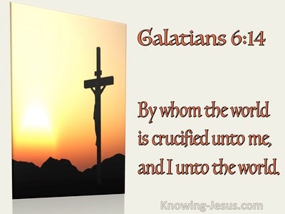 Galatians 6:14 By Whom The Word Is Crucified To Me And I To The World (utmost)11:27