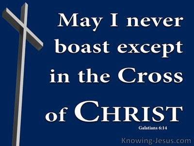 Galatians 6:14 May I Never Boasy Except In The Cross (blue)