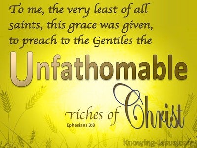 Ephesians 3:8 The Unsearchable, Unfathomable Riches Of Christ (yellow)