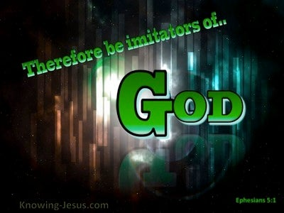 Ephesians 5:1 Be Imitators Of God (green)