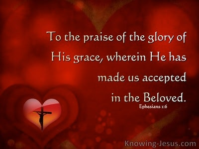 Ephesians 1:6 We Are Accepted In The Beloved (maroon)