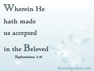 Ephesians 1:6 Wherein He Hath Made Us Accepted In The Beloved bible (aqua)