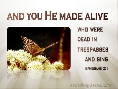 Ephesians 2:1 You He Made Alive Who Were Dead In Trespasses and Sins (cream)