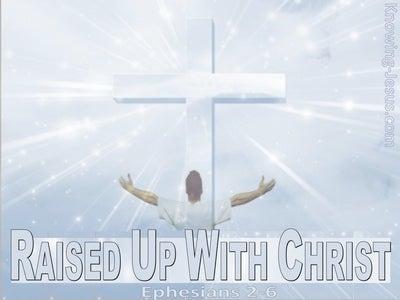 Ephesians 2:6 Raise Up With Christ (white)