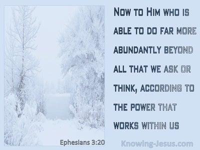 Ephesians 3:20 He Is Able To Do Far More Abundantly (blue)