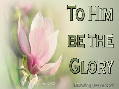 Ephesians 3:21 To Him Be The Glory (green)