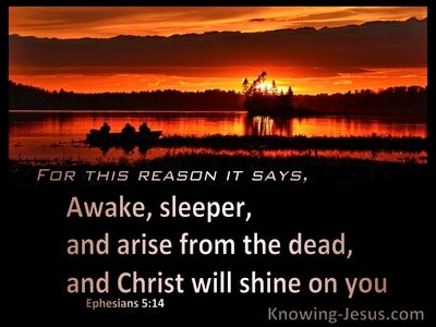 Ephesians 5:14 Awake, Arise From The Dead And Christ Will Shine On You (black)