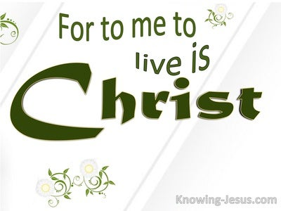 Philippians 1:21 For Me To Live Is Christ (green)