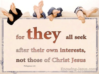 Philippians 2:21 They Seek After Their Own Interest (brown)