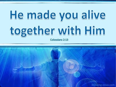 Colossians 2:13 He Made You Alive With Him (aqua)
