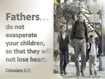 Colossians 3:21 Fathers Do Not Exasperate Your Children (sage)