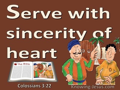 Colossians 3:22  Slaves Obey Your Masters With Sincerity Of Heart (brown)