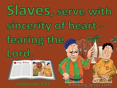 Colossians 3:22  Slaves Obey Your Masters Wirh Sincerity Of Heart (green)