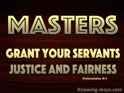 Colossians 4:1 Masters, Grant Slaves Justice and Equity (gold)