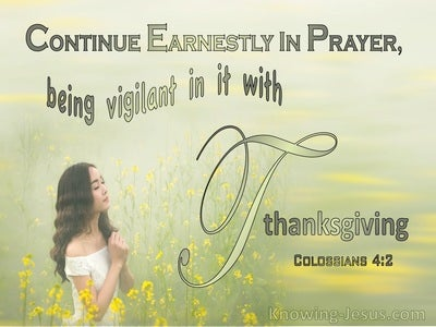 Colossians 4:2 Continue Earnestly In Prayer Being Vigilant With Thanksgiving (yellow)