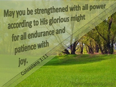 Colossians 1:11 Strengthened WIth All Power (green)