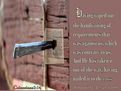 Colossians 2:14 He Has Taken It Out Of The Way And Nailed It To The Cross (brown)