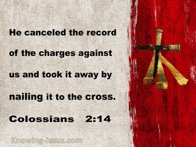 Colossians 2:14 Jesus Cancelled The Charges Against Us (gray)