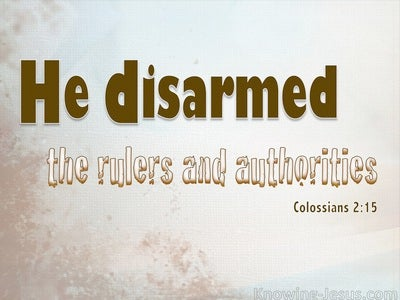Colossians 2:15 He Disarmed Rulers And Authorities (cream)