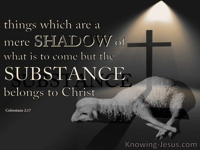 Colossians 2:17 A Shadow Of The Substance To Come (black)