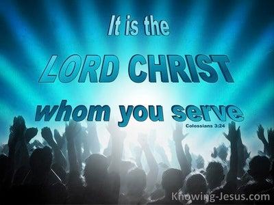 Colossians 3:24 It Is The Lord Christ We Serve (aqua)